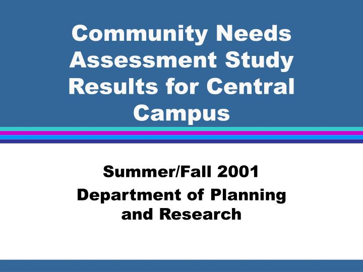 community needs assessment study results for central campus n.
