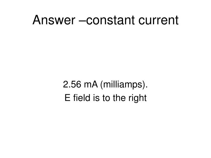Answer –constant current