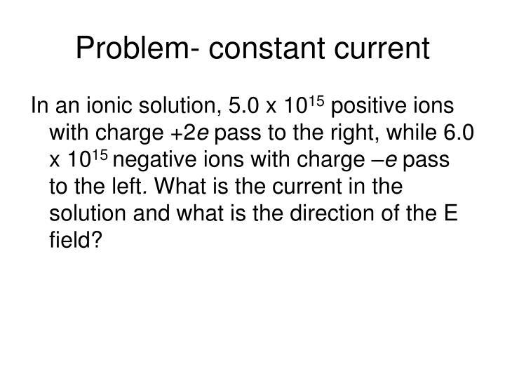 Problem- constant current