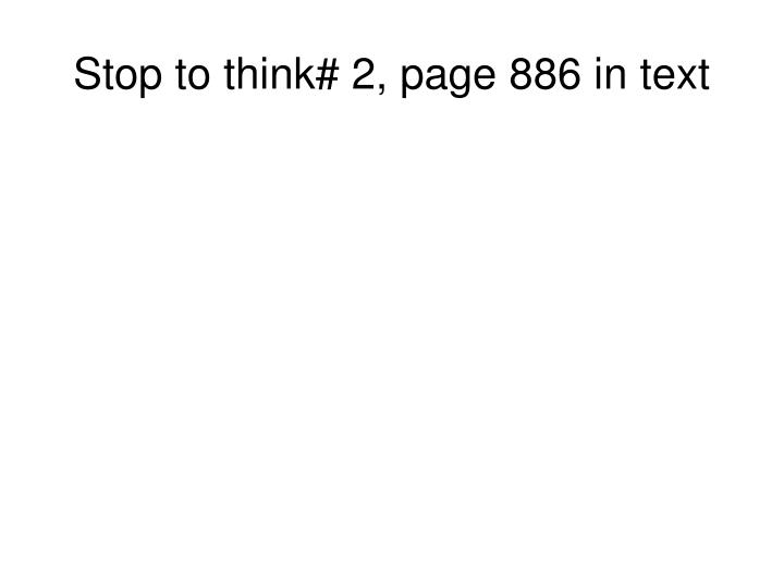 Stop to think# 2, page 886 in text