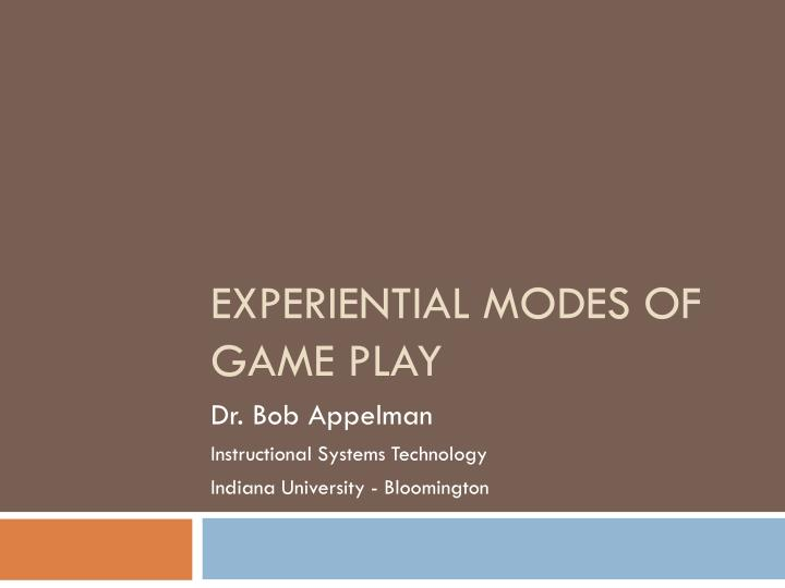experiential modes of game play n.