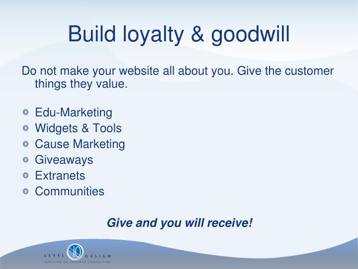 Do not make your website all about you. Give the customer things they value.