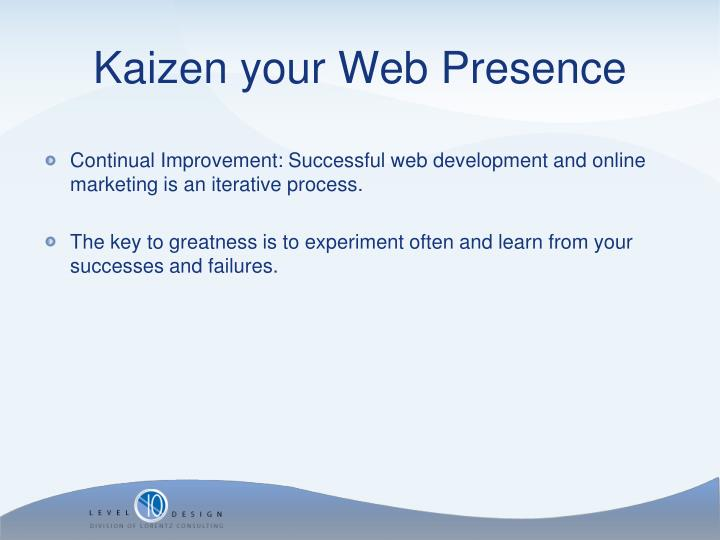 Continual Improvement: Successful web development and online marketing is an iterative process.