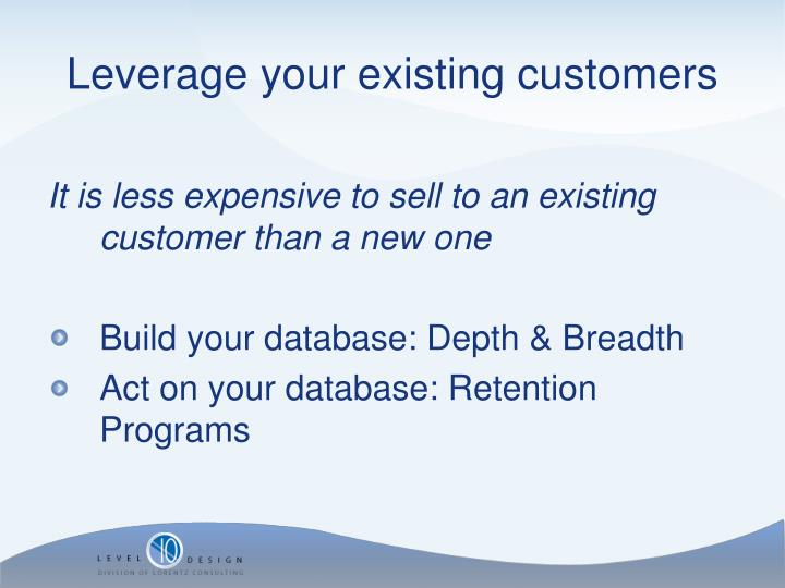 It is less expensive to sell to an existing customer than a new one