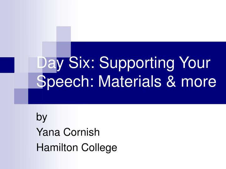 day six supporting your speech materials more