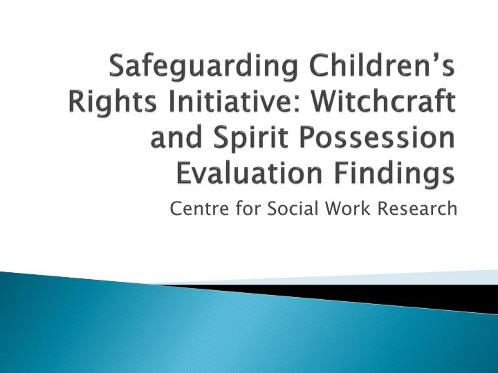 Safeguarding Children's Rights Initiative: Witchcraft and Spirit Possession