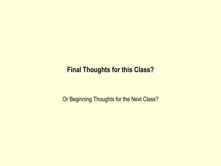 final thoughts for this class n.