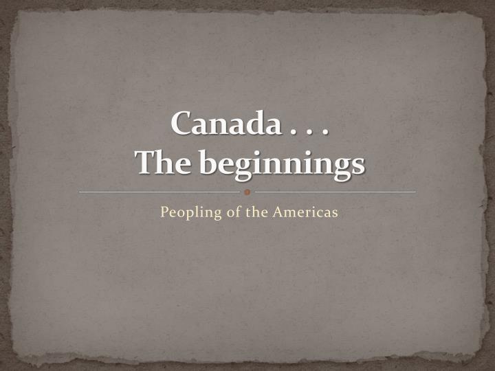 Canada the beginnings