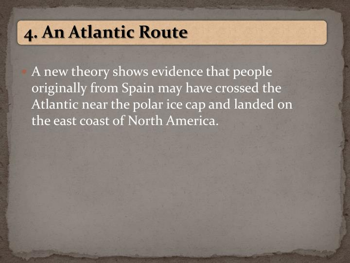 A new theory shows evidence that people originally from Spain may have crossed the Atlantic near the polar ice cap and landed on the east coast of North America.