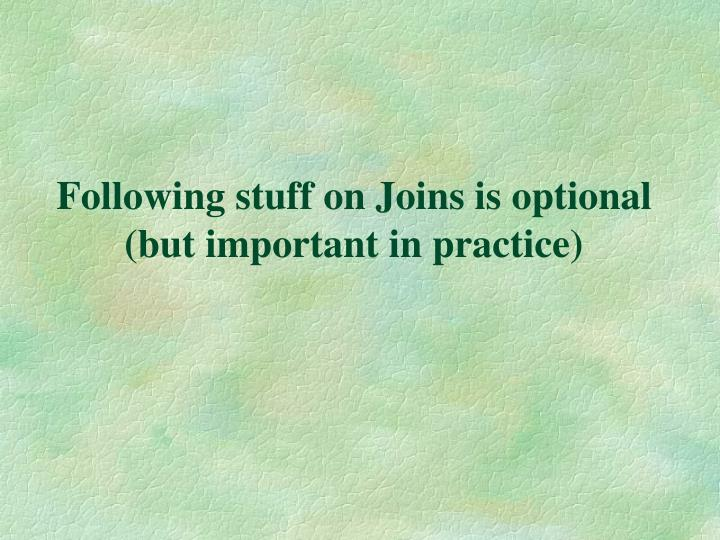 Following stuff on Joins is optional (but important in practice)