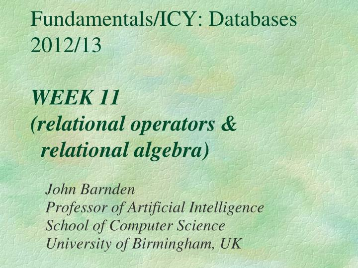 Fundamentals icy databases 2012 13 week 11 relational operators relational algebra