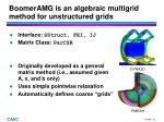 boomeramg is an algebraic multigrid method for unstructured grids