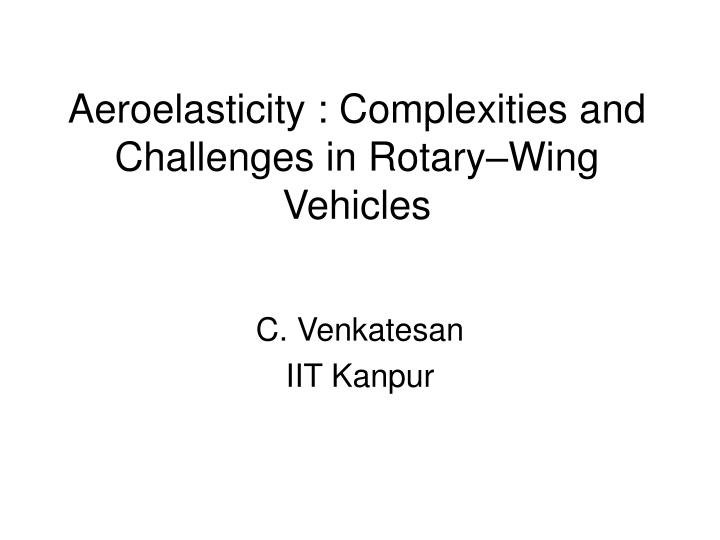 aeroelasticity complexities and challenges in rotary wing vehicles n.