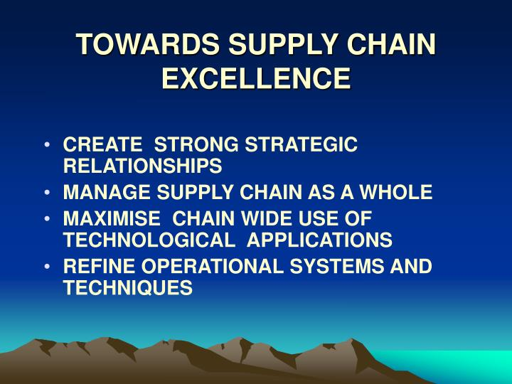 TOWARDS SUPPLY CHAIN EXCELLENCE