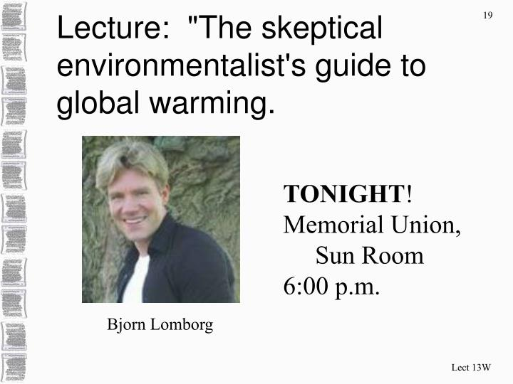 """Lecture:  """"The skeptical environmentalist's guide to global warming."""