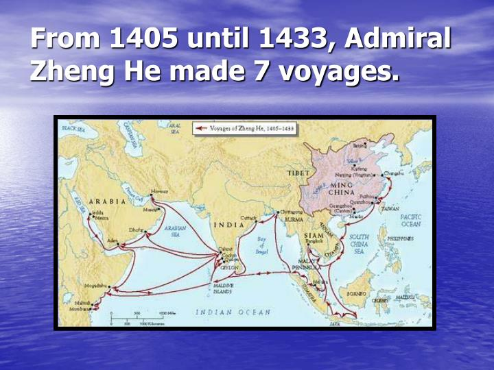 From 1405 until 1433 admiral zheng he made 7 voyages