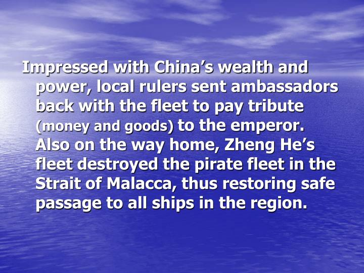 Impressed with China's wealth and power, local rulers sent ambassadors back with the fleet to pay tribute