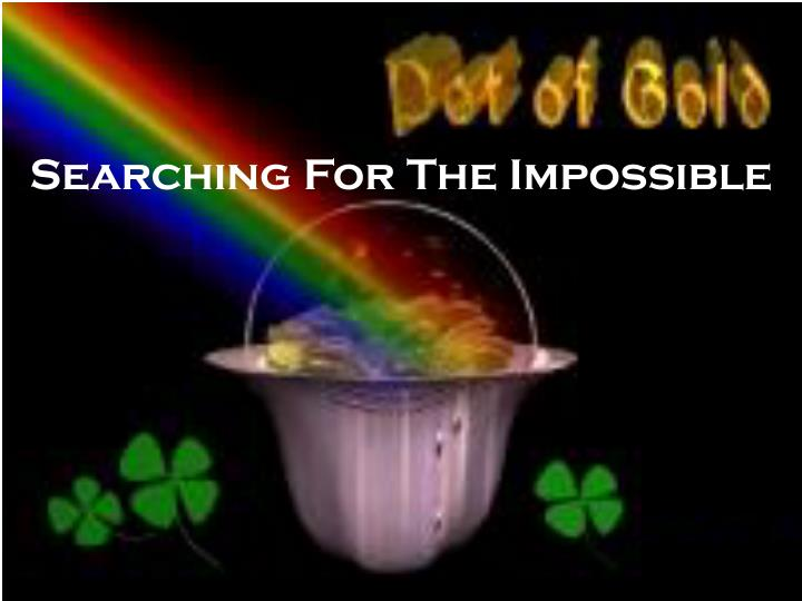 Searching for the impossible