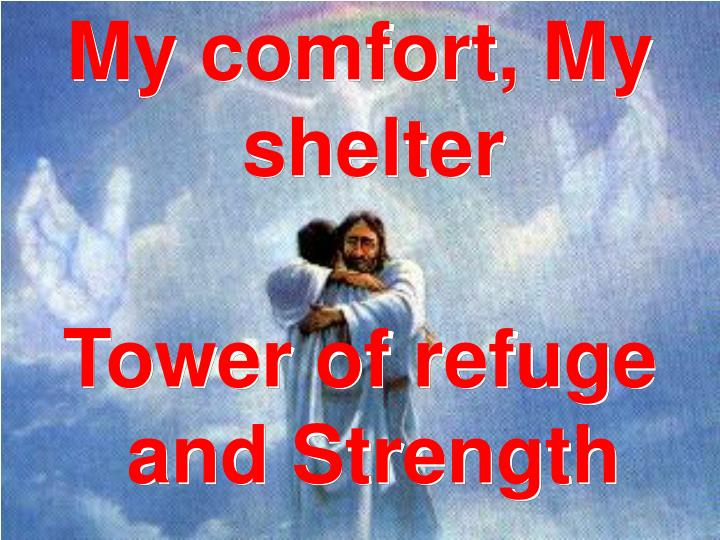 My comfort, My shelter