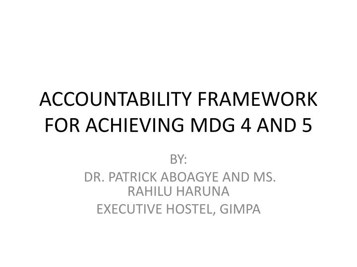 accountability framework for achieving mdg 4 and 5 n.
