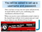 you will be asked to set up a username and password