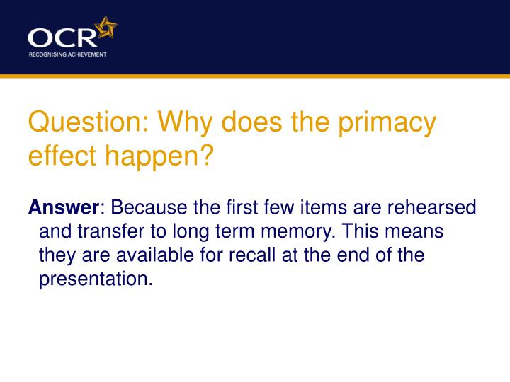 Question: Why does the primacy effect happen?