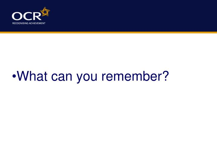 What can you remember?