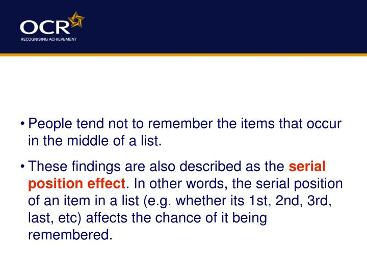 People tend not to remember the items that occur in the middle of a list.