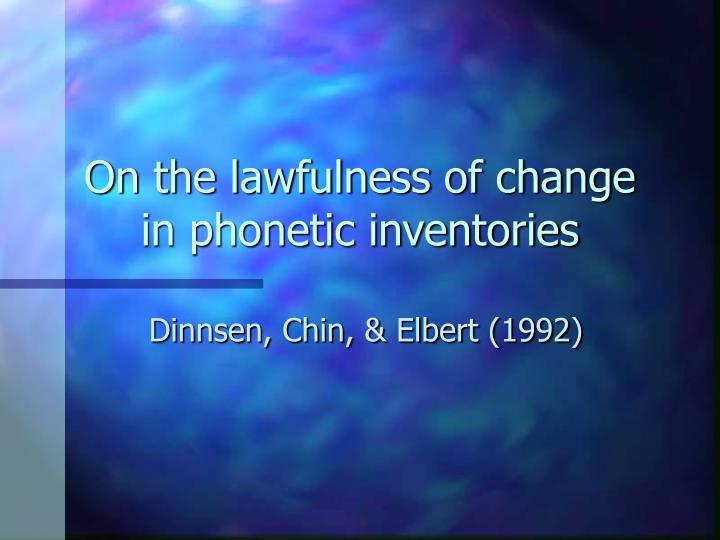 On the lawfulness of change in phonetic inventories