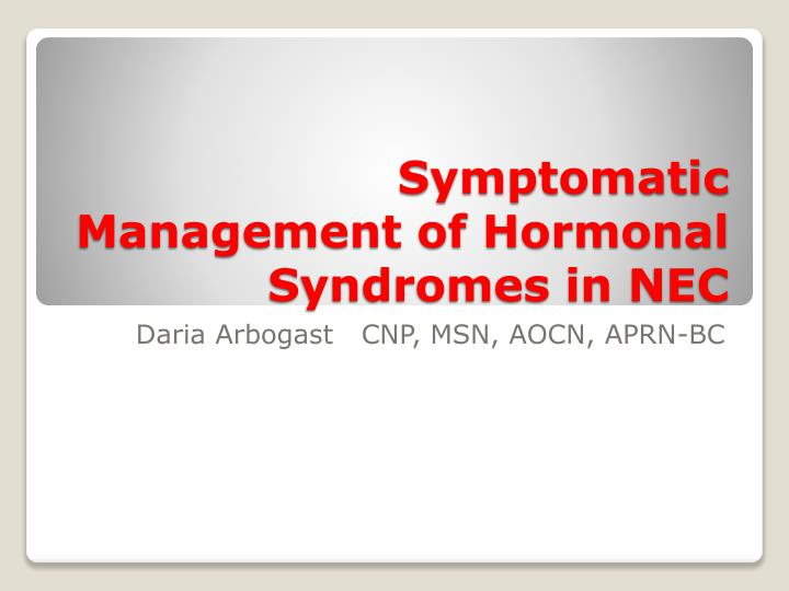 symptomatic management of hormonal syndromes in nec n.