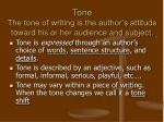 tone the tone of writing is the author s attitude toward his or her audience and subject