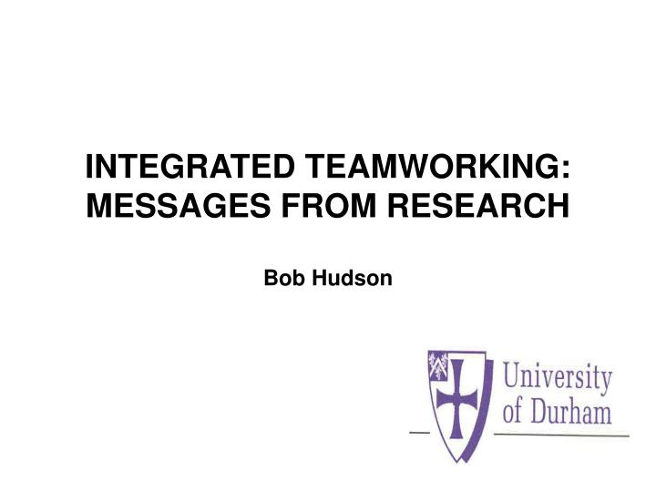 integrated teamworking messages from research bob hudson n.