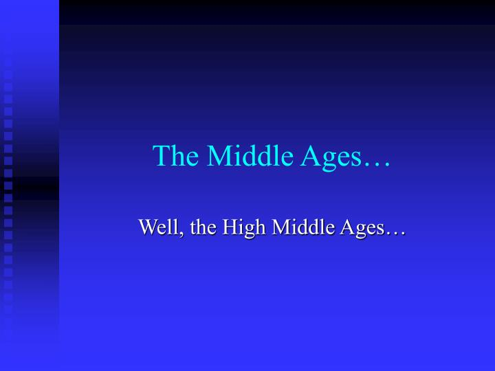 The Middle Ages…