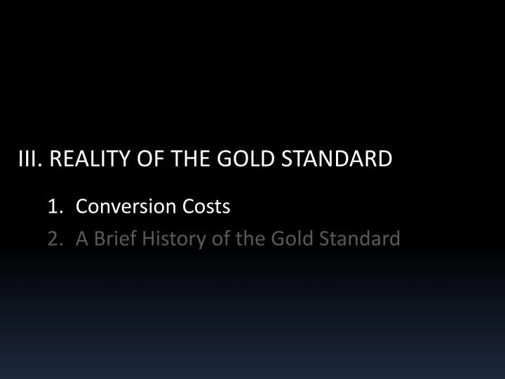 III. REALITY OF THE GOLD STANDARD