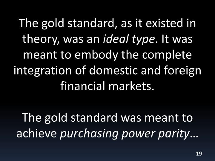 The gold standard, as it existed in theory, was an