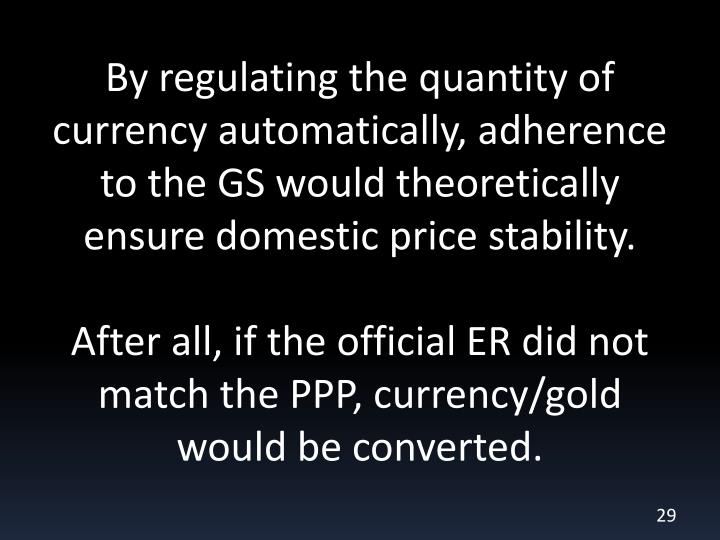 By regulating the quantity of currency automatically, adherence to the GS would theoretically ensure domestic price stability.