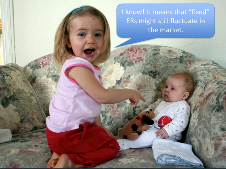 """I know! It means that """"fixed"""" ERs might still fluctuate in the market."""