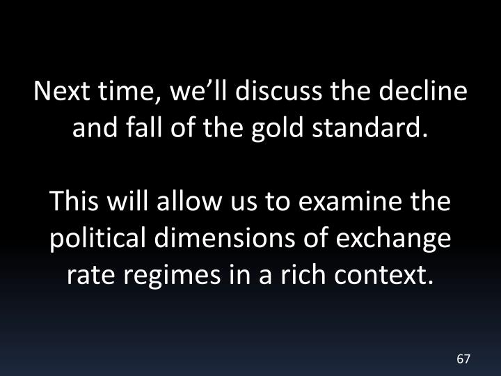 Next time, we'll discuss the decline and fall of the gold standard.