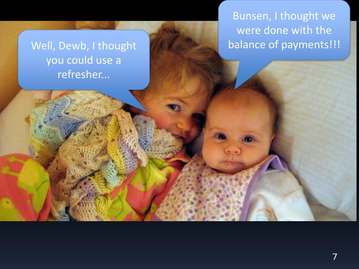 Bunsen, I thought we were done with the balance of payments!!!