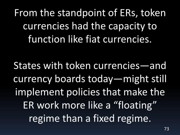 From the standpoint of ERs, token currencies had the capacity to function like fiat currencies.