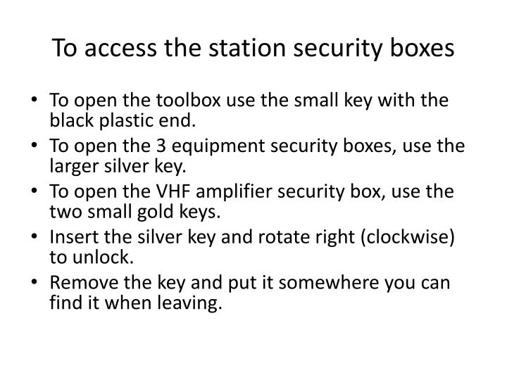 To access the station security boxes