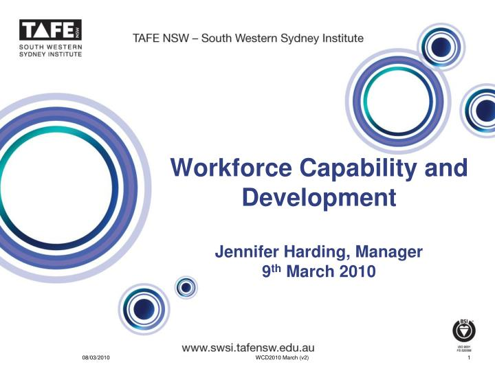 workforce capability and development jennifer harding manager 9 th march 2010 n.