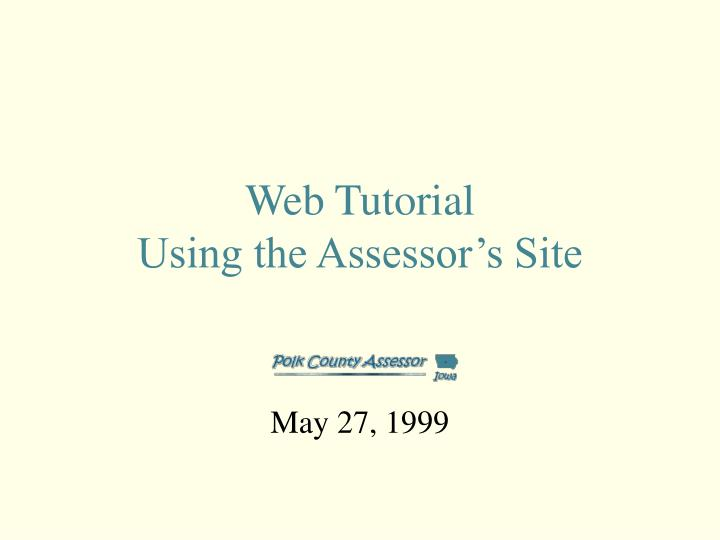 Ppt Web Tutorial Using The Assessor S Site Powerpoint Presentation