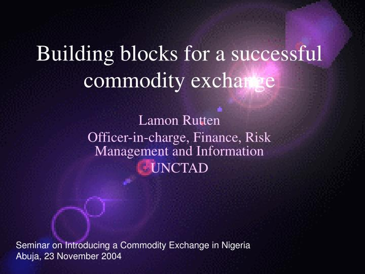 building blocks for a successful commodity exchange n.