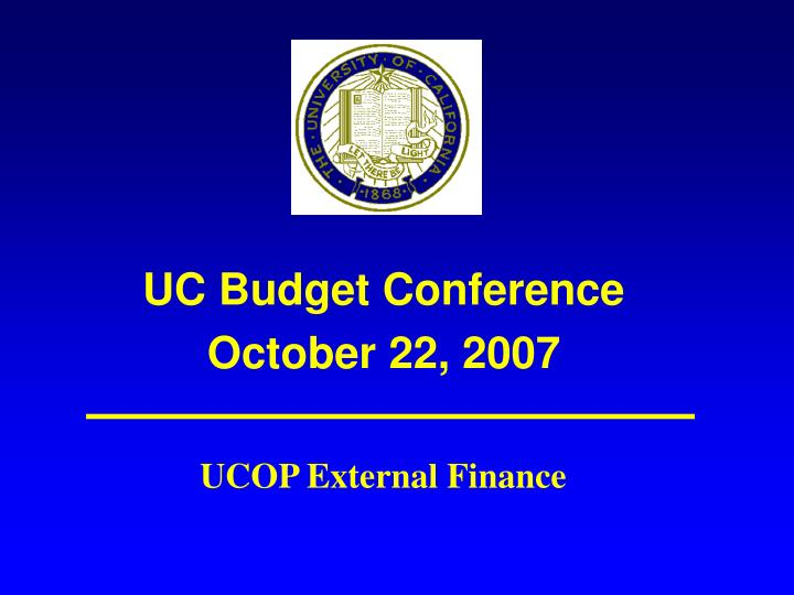 uc budget conference october 22 2007 n.