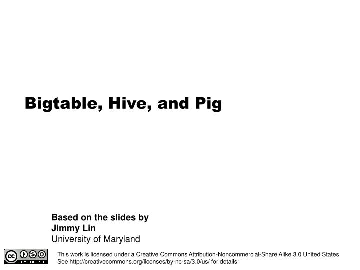 Bigtable, Hive, and Pig