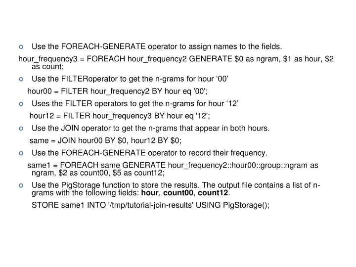 Use the FOREACH-GENERATE operator to assign names to the fields.