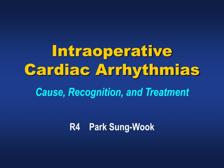 intraoperative cardiac arrhythmias cause recognition and treatment n.