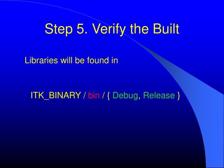 Step 5. Verify the Built