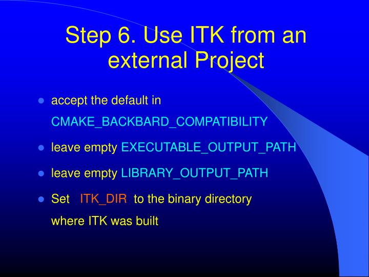 Step 6. Use ITK from an